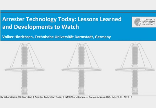 Presentation by Volker Hinrichsen at the 2019 INMR WORLD CONGRESS arrester technology Arrester Technology Today: Lessons Learned and Developments to Watch (Video) Volker Hinrichsen